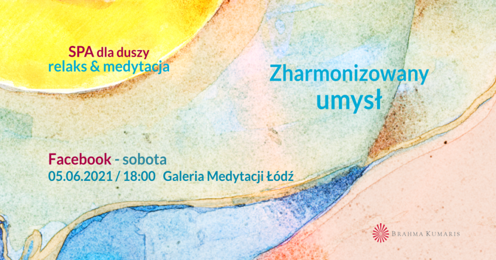 Zharmonizowany umysł. FB Galeria Medytacji w Łodzi. Medytacja w ramach cyklu SPA dla duszy @ wydarzenie online